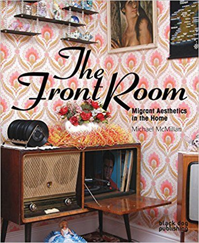 Front Room: Migrant Aesthetics in the Home: Michael McMillan, Stuart Hall: 9781906155858: Amazon.com: Books