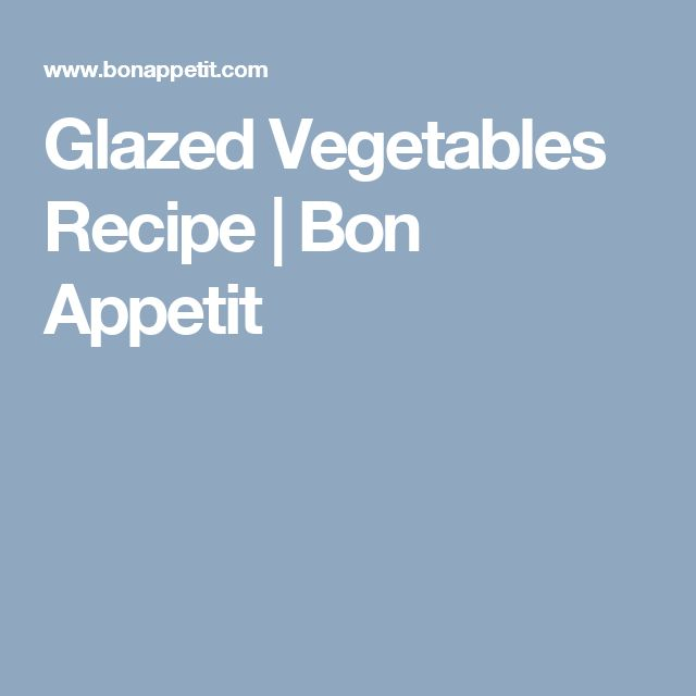 Glazed Vegetables Recipe | Bon Appetit