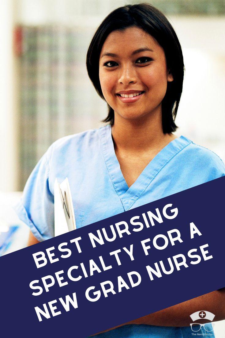 Best nursing specialty for a new grad new grad nurse