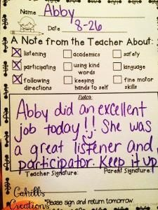 Keep parents in the loop about good behavior  (and challenging behavior when you need to).   Parents love hearing compliments about their children, and feedback from the teacher often carries more weight. Plus, if you do have to share hard news about academic challenges or behavior, it's likely to be received better if you have cultivated the relationship with positive comments and feedback. You can use one of the cute forms we found below.