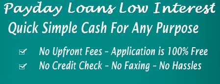 Payday loans low interest loans are the perfect loan deal for you because they provide cash quick and easy.  We can arrange these loans with low interest rate on your loan amount.  We also offer  payday loans low interest, payday loans, cash loans today and low interest loans. So, apply online right now!