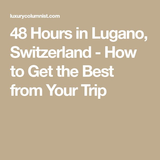48 Hours in Lugano, Switzerland - How to Get the Best from Your Trip