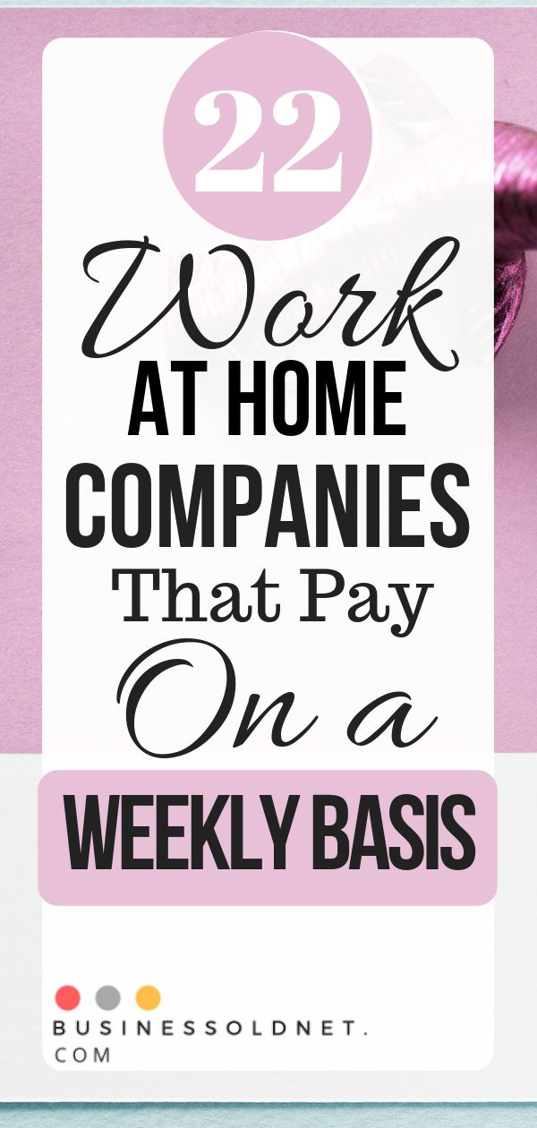 22 Work At Home Companies That Pay On A Weekly Basis