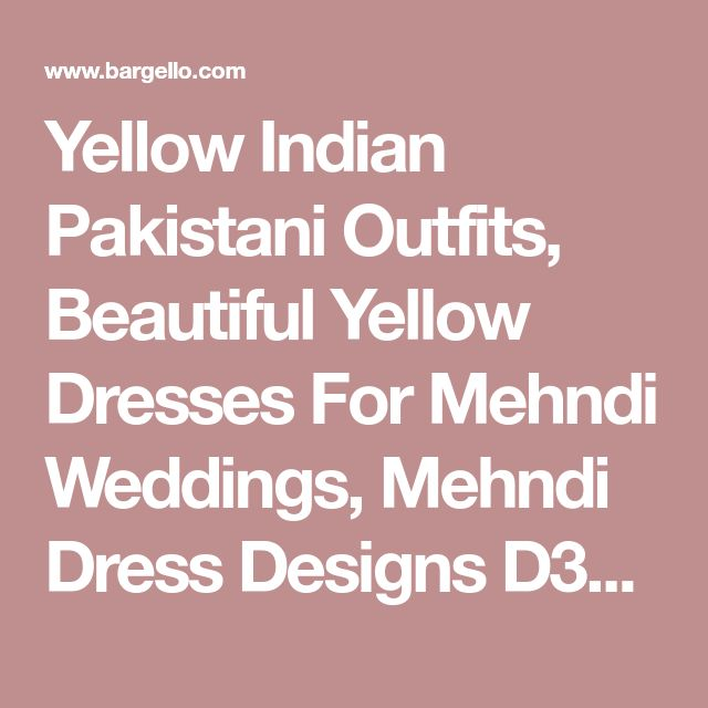 Yellow Indian Pakistani Outfits, Beautiful Yellow Dresses For Mehndi Weddings, Mehndi Dress Designs D3573 Party Wear