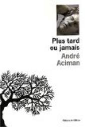 Critiques (4), citations (2), extraits de Plus tard ou jamais de André Aciman. Pour ma part un très beau moment de lecture, une plongée dans une hist...