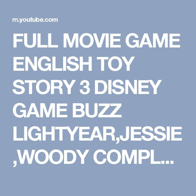 FULL MOVIE GAME ENGLISH TOY STORY 3 DISNEY GAME BUZZ LIGHTYEAR,JESSIE,WOODY COMPLETE GAME 4 KIDS - YouTube