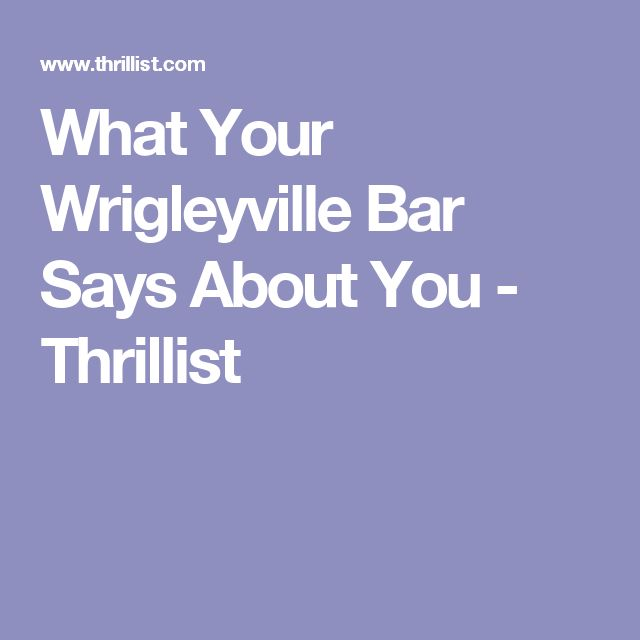 What Your Wrigleyville Bar Says About You - Thrillist