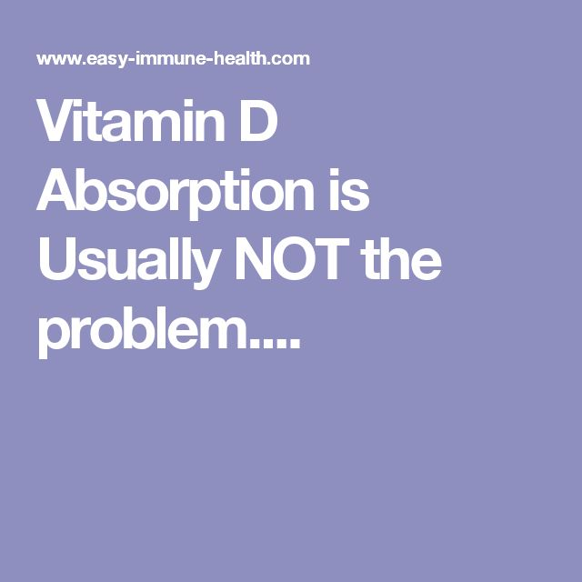 Vitamin D Absorption is Usually NOT the problem....