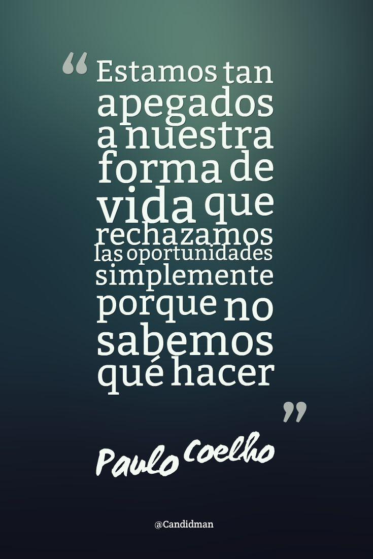 Estamos tan apegados a nuestra forma de vida que rechazamos las oportunidades simplemente porque no sabemos qué hacer.  Paulo Coelho  @Candidman     #Paulo Coelho Candidman @candidman