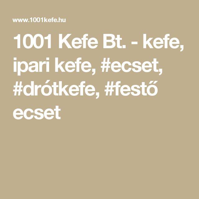 1001 Kefe Bt. - kefe, ipari kefe, #ecset, #drótkefe, #festő ecset