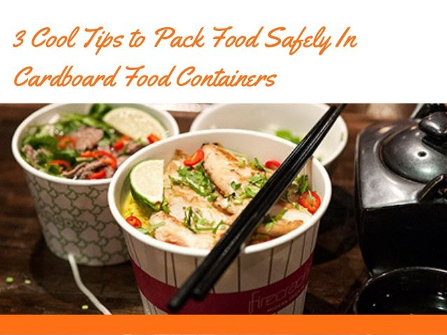 It's high time you debunk the myth that food stored in cardboard containers aren't safe. These few advice keeps your mind while packing your food
