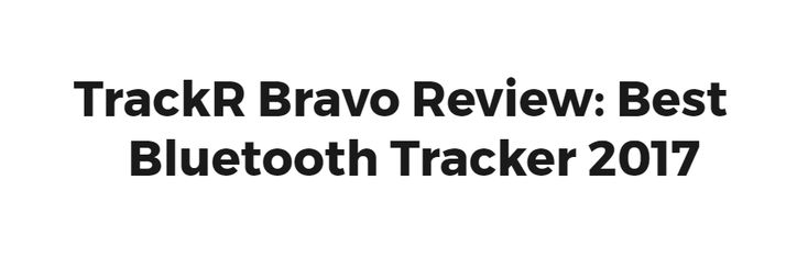 TrackR Bravo Review: Best Bluetooth Tracker 2017