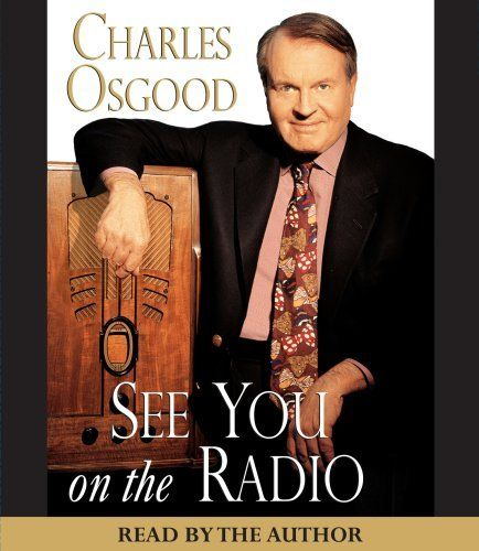 See You on the Radio by Charles Osgood. $18.95. Publisher: HighBridge Company; Unabridged edition (April 8, 2008). Author: Charles Osgood. Publication: April 8, 2008