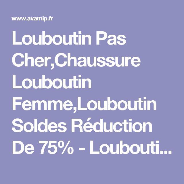 Louboutin Pas Cher,Chaussure Louboutin Femme,Louboutin Soldes Réduction De 75% - Louboutin En Ligne Soldes