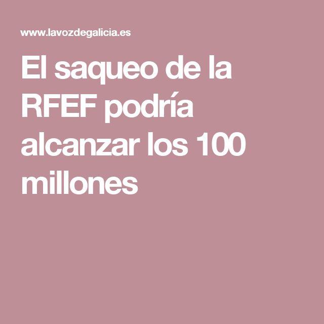 El saqueo de la RFEF podría alcanzar los 100 millones