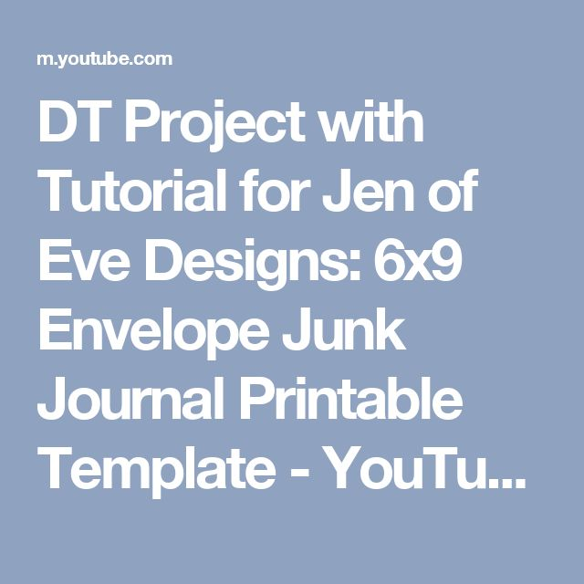 DT Project with Tutorial for Jen of Eve Designs: 6x9 Envelope Junk Journal  Printable Template - YouTube