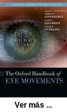 The Oxford handbook of eye movements / edited by Simon P.      Liversedge, Iain D. Gilchrist, Stefan Everling. -- Oxford ; New      York : Oxford University Press, 2011 http://absysnet.bbtk.ull.es/cgi-bin/abnetopac01?TITN=504303