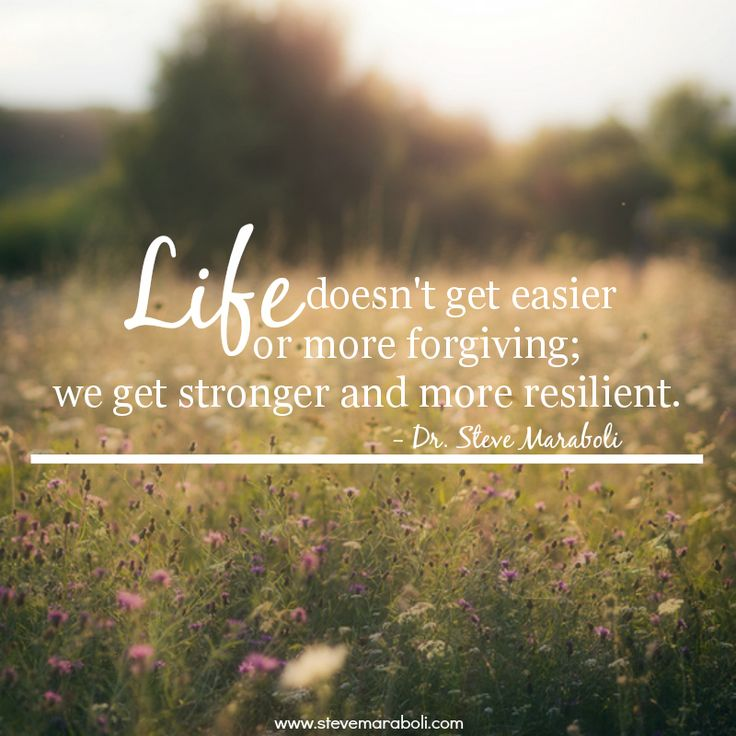 """""""Life Doesn't Get Easier Or More Forgiving; We Get"""