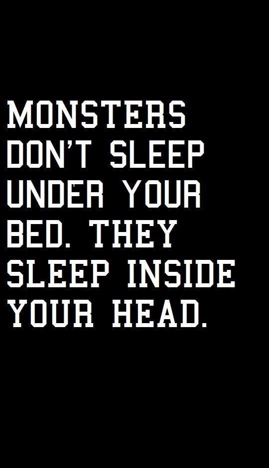 Los monstruos no duermen bajo tu cama. Ellos viven…