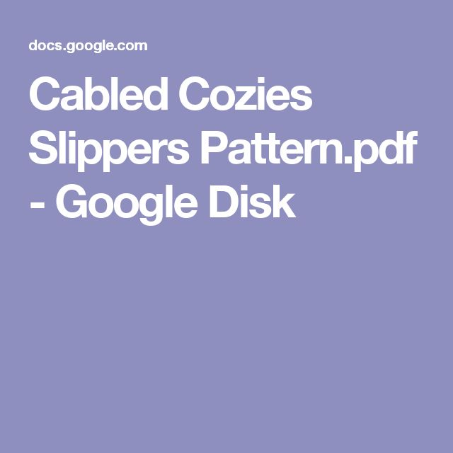 Cabled Cozies Slippers Pattern.pdf - Google Disk