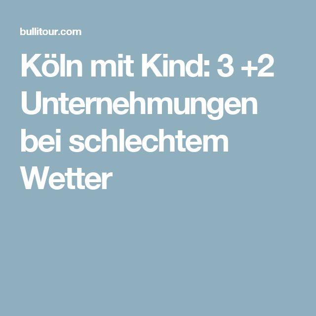 Köln mit Kind: 3 +2 Unternehmungen bei schlechtem Wetter