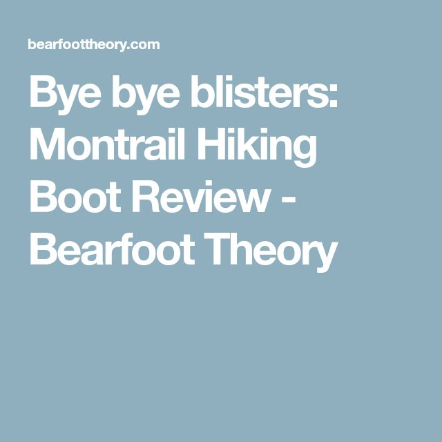 Bye bye blisters: Montrail Hiking Boot Review - Bearfoot Theory