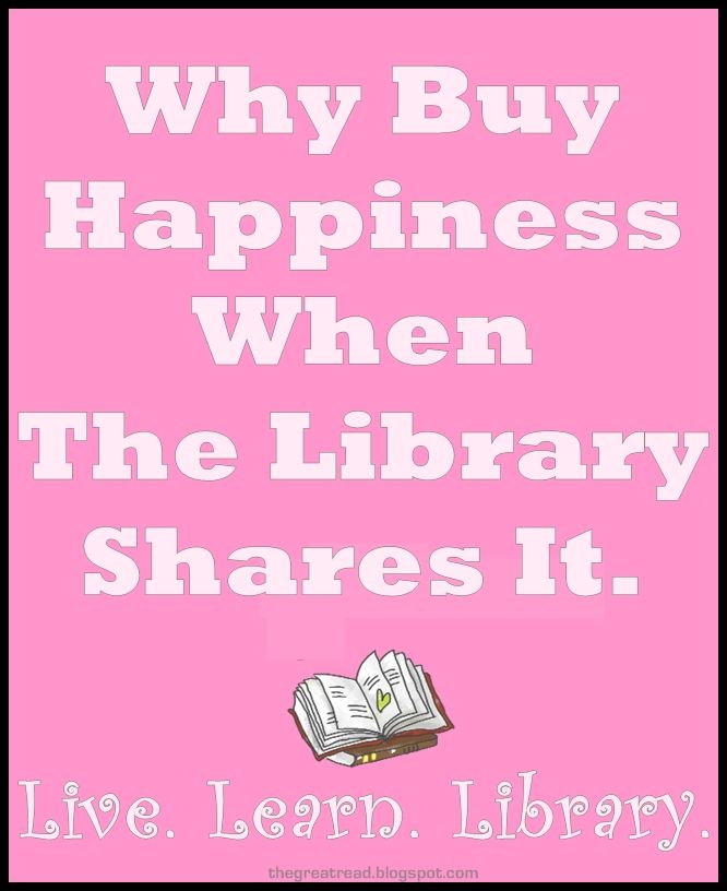 """Why buy happiness when the library shares it ... Live, Learn, Library"" :-)"