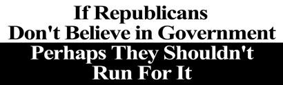 Funny Liberal Bumper Stickers for 2016: If Republicans Don't Believe in Government, Perhaps They Shouldn't Run For It