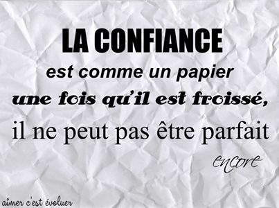 """""""La confiance c'est comme un papier,  une fois qu'il à été froissé il ne peut être parfait."""""""