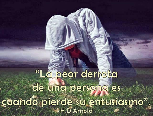 La peor derrota de una persona es cuando pierde su entusiasmo #Frases #Pensamientos #Quotes #Entusiasmo