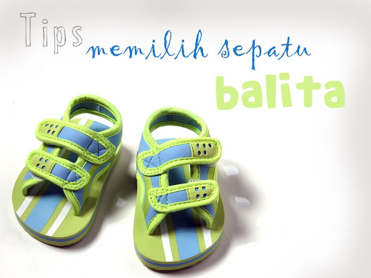 Tips memilih Sepatu Balita :: How to choose kid's shoes :: klik untuk info tips bagaimana memilih sepatu yang pas untuk balita