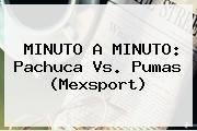 http://tecnoautos.com/wp-content/uploads/imagenes/tendencias/thumbs/minuto-a-minuto-pachuca-vs-pumas-mexsport.jpg Pachuca vs Pumas. MINUTO A MINUTO: Pachuca vs. Pumas (Mexsport), Enlaces, Imágenes, Videos y Tweets - http://tecnoautos.com/actualidad/pachuca-vs-pumas-minuto-a-minuto-pachuca-vs-pumas-mexsport/