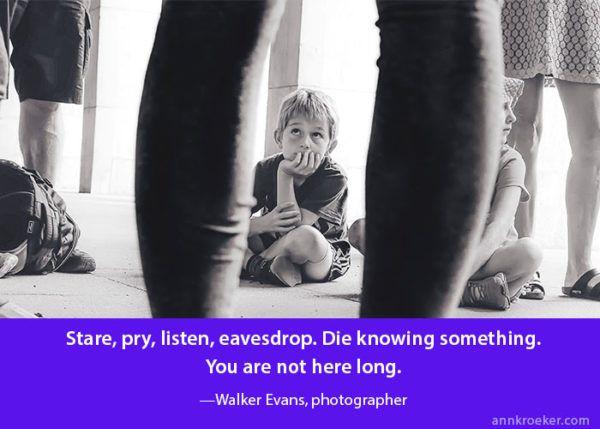 Stare pry listen eavesdrop - Walker Evans. Photographer