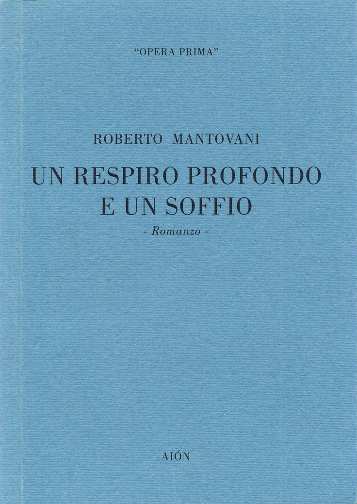 ROBERTO MANTOVANI UN RESPIRO PROFONDO UN SOFFIO - Story - size 12x17 cm - pages: 96 ISBN 88-88149-00-7