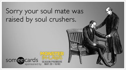 Funny Monster In-Laws Ecard: Sorry your soul mate was raised by soul crushers.
