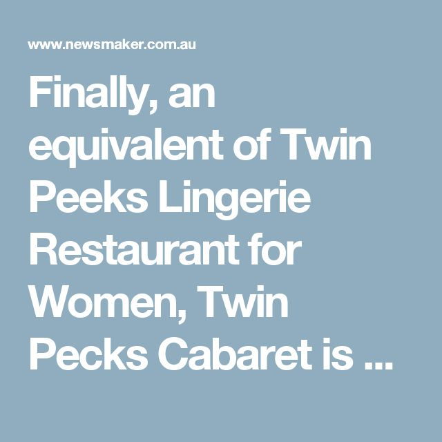 Finally, an equivalent of Twin Peeks Lingerie Restaurant for Women, Twin Pecks Cabaret is now open for business
