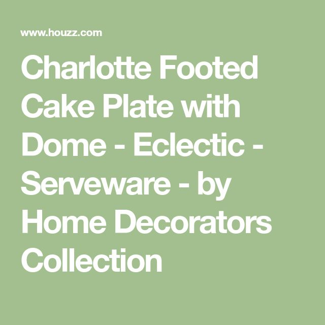 Charlotte Footed Cake Plate with Dome - Eclectic - Serveware - by Home Decorators Collection