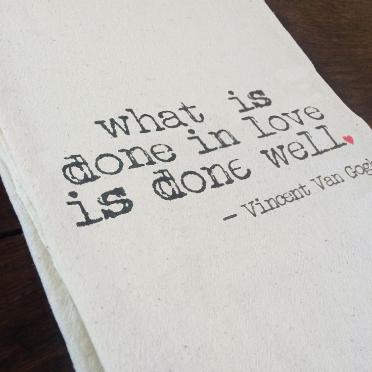 """What is done in love is done well"" tea towel, printed onto a lint-free, natural, unbleached 100% cotton flour sack towel. Handmade in Georgia, United States"