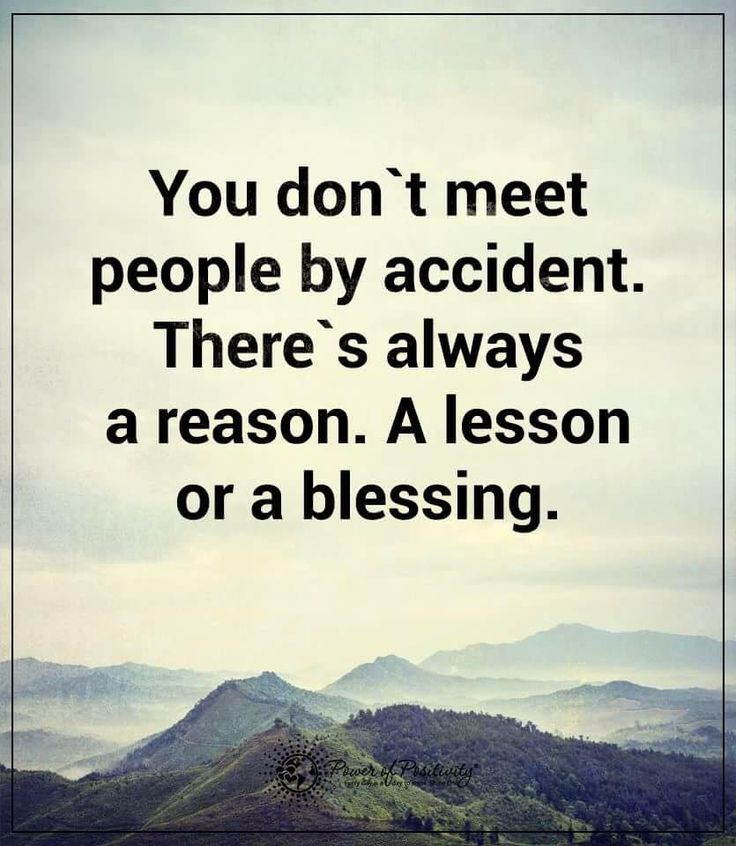 Synchronicity ❤☀ You don't meet people by accident. There's always a reason. A lesson or a blessing.