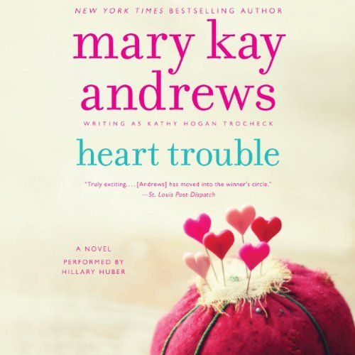 Heart Trouble: Callahan Garrity, Book 5 by Mary Kay Andrews, http ...