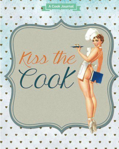 Kiss The Cook Journal: A Cook's Journal 110 Blank Recipe ... https://www.amazon.com/dp/154312612X/ref=cm_sw_r_pi_dp_x_6BxQyb2E3CE1H