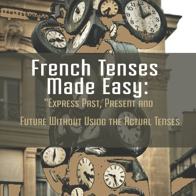 """Most grammar books will tell you that the way to learn tenses in French is to go through all the motions, the full """"process"""" and the boring nitty-gritty."""