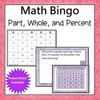 Part, Whole, and Percent Word Problems Bingo.  Students are motivated to complete the problems. Every answer is on their board which allows students to self check and try again if needed. The PPT file allows the teacher to show it to the whole class  or students can work independently in a center. Simone's Math Resources.