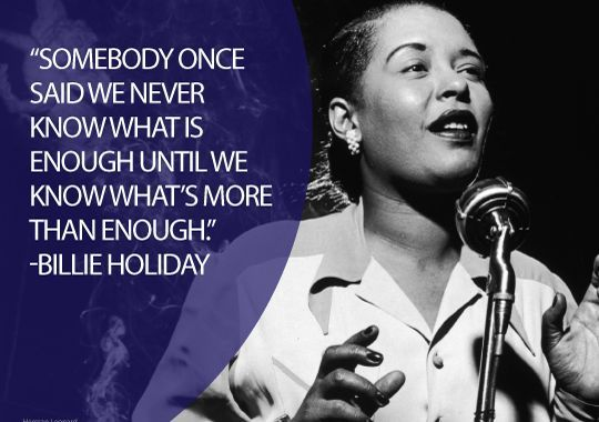 Billie Holiday-It would have been nice if some young rockers had lived by this quote.