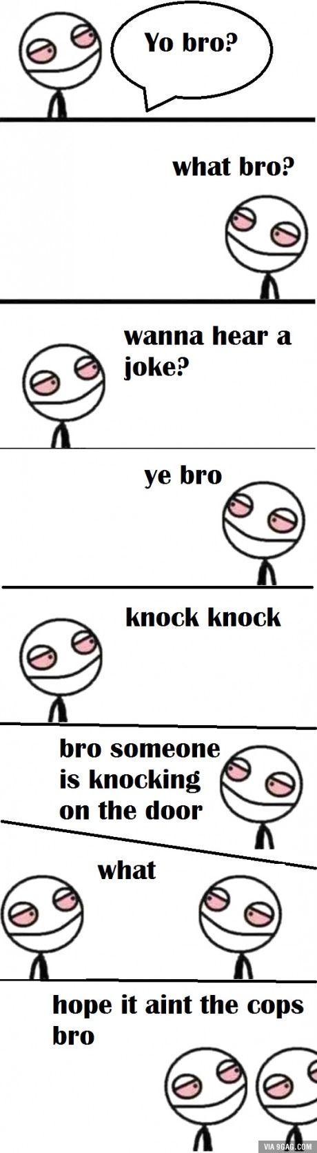 Wanna hear a joke bro?