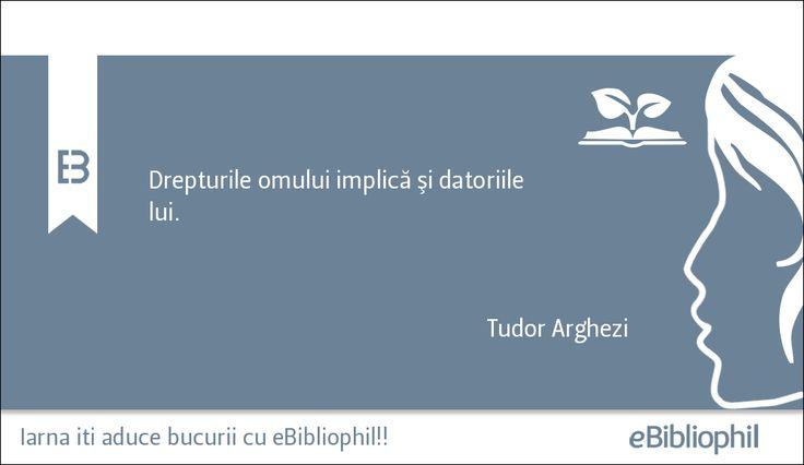 """""""Drepturile omului implică şi datoriile lui."""" Tudor Arghezi"""