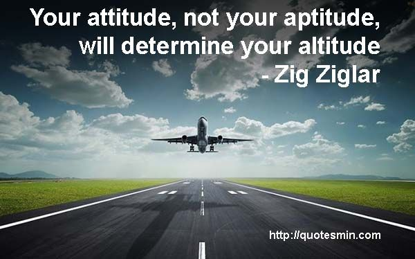 your attitude determines your future Your attitude determines how you interpret events in the past as well as the strategies and tactics you'll pursue in the future.