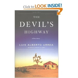 "According to the Los Angeles Times Book Review, ""The Devil's Highway"" is ""Superb . . . Nothing less than a saga on the scale of the Exodus and an ordeal as heartbreaking as the Passion."""