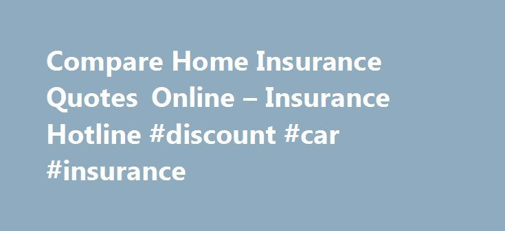 Compare Home Insurance Quotes Online – Insurance Hotline #discount #car #insurance http://insurance.remmont.com/compare-home-insurance-quotes-online-insurance-hotline-discount-car-insurance/  #house insurance # Renting A Cottage This Fall? Renting Out Your Own? Here's what You Need to Know Compare Home, Condo or Tenant s Insurance Quotes Online Complete A Home Insurance Quote Since 1994, InsuranceHotline.com has been helping Canadians find the best and most affordable home insurance coverage…