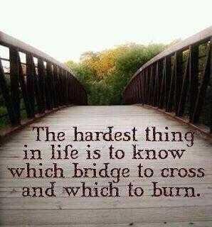 .: Words Of Wisdom, Life Quotes, Hardest Things, Life Lessons, So True, The Bridges, Lifelesson, Burning Bridges, True Stories